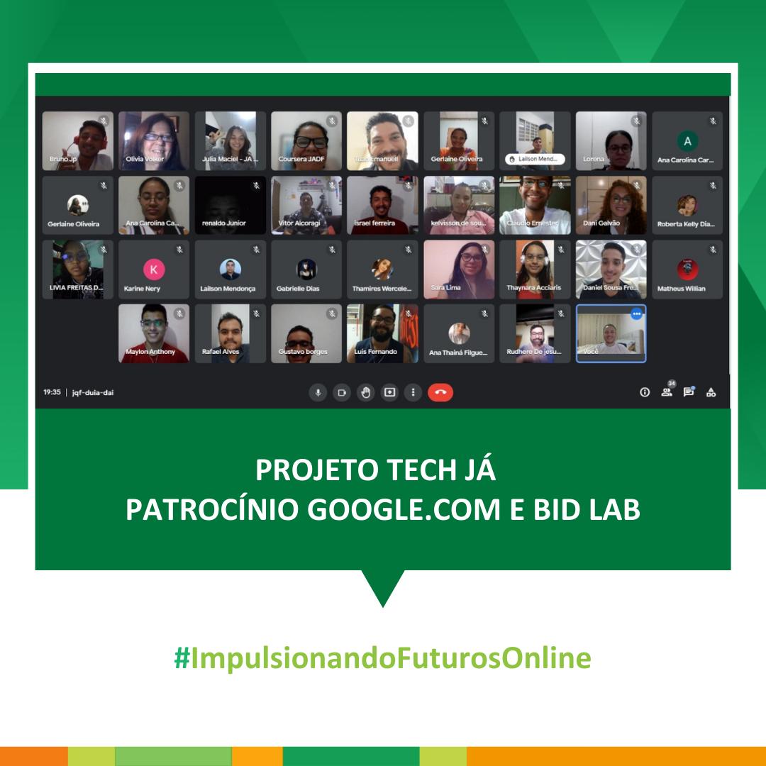 Projeto Tech Já – patrocínio Google.com e BID Lab